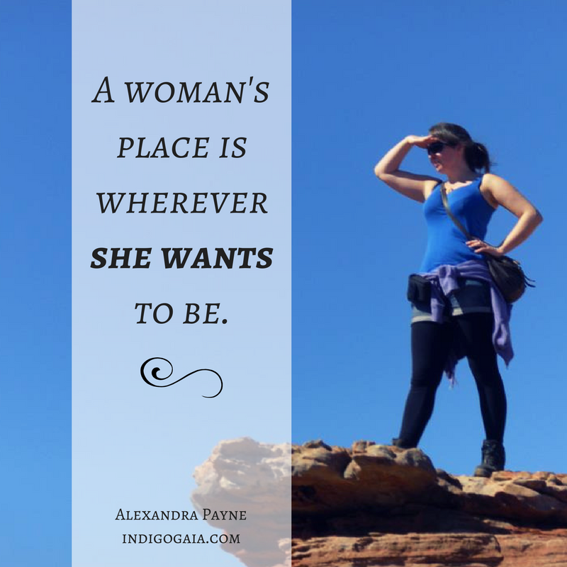 A woman's place is wherever she wants to be.